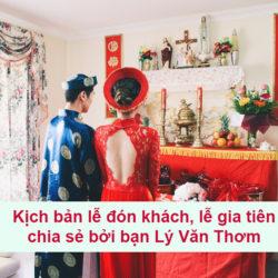 Kịch bản lễ đón khách, lễ gia tiên chia sẻ bởi bạn Lý Văn Thơm