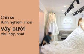 Chia sẻ Kinh nghiệm chọn váy cưới phù hợp nhất
